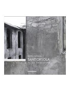 Sant'Orsola - Fotografie da un monastero - Daniela Tartaglia - Crowdbooks Publishing