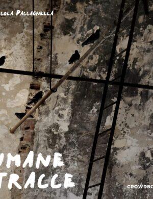 Umane Tracce - Nicola Paccagnella - Crowdbooks