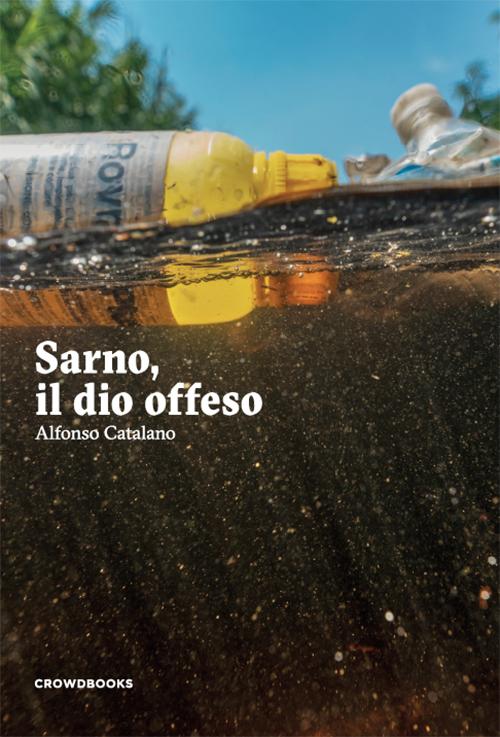 Sarno, il dio offeso - Alfonso Catalano - Crowdbooks Publishing