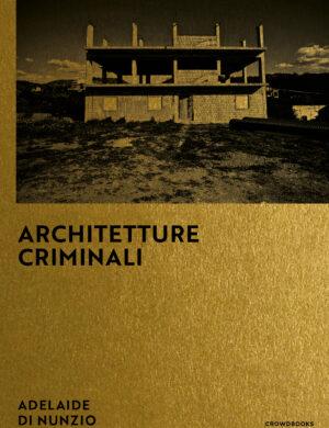 Architetture Criminali di Adelaide Di Nunzio - Crowdbooks Publishing
