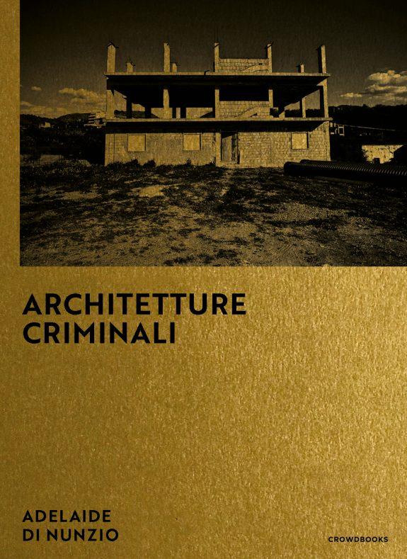 Architetture Criminali, un libro di Adelaide Di Nunzio –Crowdbooks Publishing